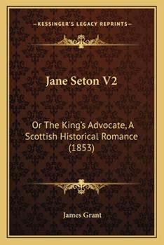 Paperback Jane Seton V2 : Or the King's Advocate, A Scottish Historical Romance (1853) Book