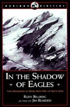 Paperback In the Shadow of Eagles: From Barnstormer to Alaska Bush Pilot: A Flyer's Story (Caribou Classic) Book