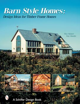 Hardcover Barn-Style Homes: Design Ideas for Timber Frame Houses Book