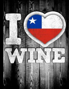 Paperback I Love Wine : Chile Flag in Heart Shape for Chilean Wine Drinking Lover - Funny Coworker Heritage Gift Wine Journal Tasting Notes & Impressions Book