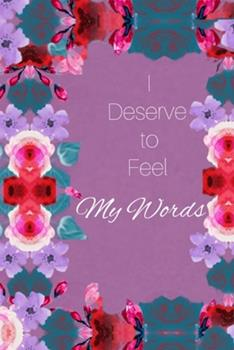Paperback I Deserve to Feel...: 100 page lined journal cover with transparent floral print interior,6x9 notebook Book