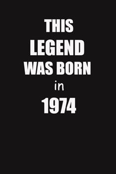 Paperback This Legend Was Born In 1974 : 6x9 Lined Notebook, Gift for a Friend or a Colleague (Gift for Someone You Love), Birthday Gift Book