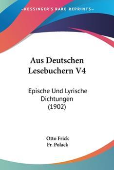 Paperback Aus Deutschen Lesebuchern V4 : Epische und Lyrische Dichtungen (1902) Book