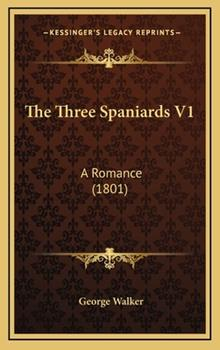 Hardcover The Three Spaniards V1 : A Romance (1801) Book