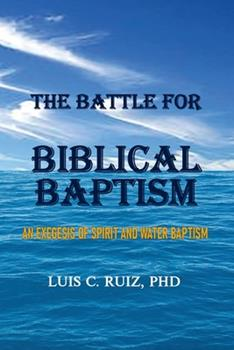 Paperback The Battle For Biblical Baptism: An Exegesis Of Spirit and Water Baptism Book