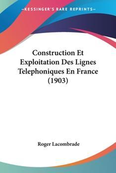 Paperback Construction et Exploitation des Lignes Telephoniques en France Book