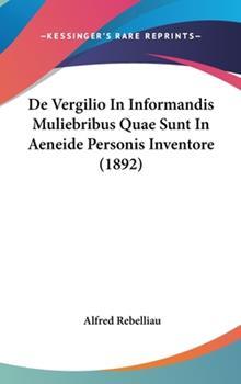 Hardcover de Vergilio in Informandis Muliebribus Quae Sunt in Aeneide Personis Inventore (1892) Book