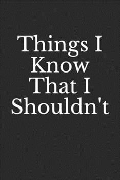 Paperback Things I Know That I Shouldn't : Coworker Notebook (Funny Office Journals), Lined Notebook 100 Pages 6x9 Inches Bleed and Glossy Cover Black and White Interior (with White Paper) Book