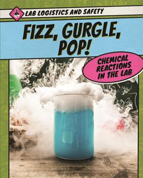 Paperback Fizz, Gurgle, Pop! Chemical Reactions in the Lab Book