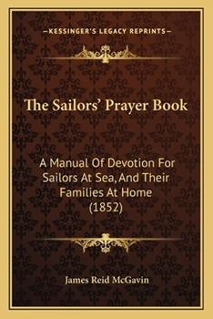Paperback The Sailors' Prayer Book : A Manual of Devotion for Sailors at Sea, and Their Families at Home (1852) Book