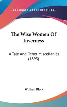 Hardcover The Wise Women of Inverness : A Tale and Other Miscellanies (1893) Book