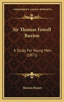 Hardcover Sir Thomas Fowell Buxton: A Study For Young Men (1871) Book