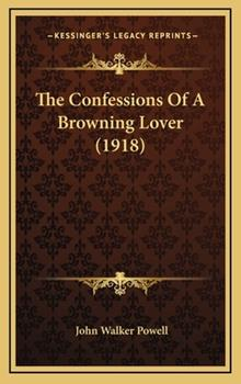 Hardcover The Confessions of a Browning Lover (1918) Book