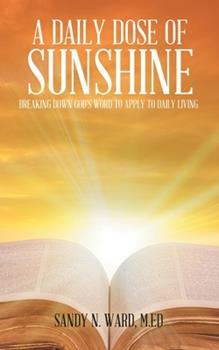 Paperback A Daily Dose of Sunshine: Breaking Down God's Word to Apply to Daily Living Book