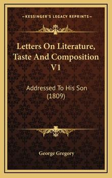 Hardcover Letters on Literature, Taste and Composition V1 : Addressed to His Son (1809) Book