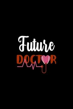 Paperback Future Doctor : Doctor and Patient Planner Notebook or Journal Gifts Book