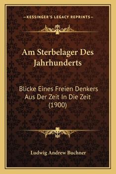 Paperback Am Sterbelager des Jahrhunderts : Blicke Eines Freien Denkers Aus der Zeit in Die Zeit (1900) Book