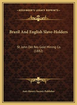 Hardcover Brazil and English Slave-Holders : St. John Del Rey Gold Mining Co. (1882) Book