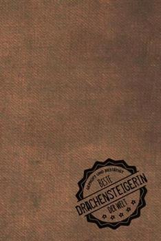 Paperback Gepr�ft und Best�tigt Beste Drachensteigerin der Welt : Notizbuch F�r Die Frau, Deren Hobby Drachen Steigen Ist - Geschenkidee - Geschenke - Geschenk [German] Book