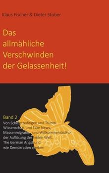 Hardcover Das allm?hliche Verschwinden der Gelassenheit!: Von Schmetterlingen und Trump, Wissenschaft und Fake News, Massenmigration und Willkommenskultur, der [German] Book
