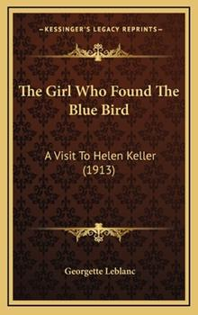 Hardcover The Girl Who Found the Blue Bird : A Visit to Helen Keller (1913) Book