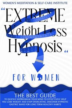 Paperback Extreme weight loss hypnosis for Women: The best guide to quickly reprogram your mind to effectively help you lose weight and stop overeating. ... Gastric Band for long term healthy habits Book