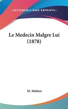 Hardcover Le Medecin Malgre Lui (1878) Book