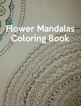Paperback Flower Mandalas Coloring Book : Flower Mandalas Coloring Book, Mandala Coloring Book for Kids. 50 Pages 8. 5 X 11 in Cover Book