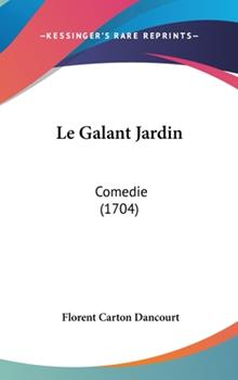 Hardcover Le Galant Jardin : Comedie (1704) Book