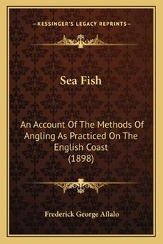 Paperback Sea Fish : An Account of the Methods of Angling As Practiced on the English Coast (1898) Book
