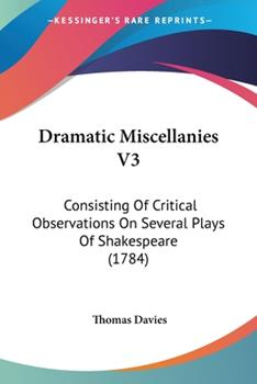 Paperback Dramatic Miscellanies V3 : Consisting of Critical Observations on Several Plays of Shakespeare (1784) Book