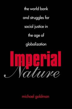 Imperial Nature: The World Bank and Struggles for Social Justice in the Age of Globalization (Yale Agrarian Studies Series) 0300119747 Book Cover