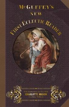 Paperback McGuffey's New First Eclectic Reader : With Instructions for Use with Charlotte Mason Teaching Methods Book
