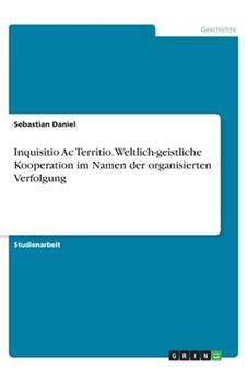 Paperback Inquisitio Ac Territio. Weltlich-geistliche Kooperation im Namen der organisierten Verfolgung [German] Book