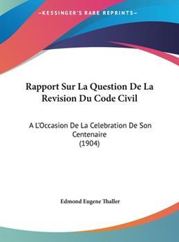Hardcover Rapport Sur la Question de la Revision du Code Civil : A L'Occasion de la Celebration de Son Centenaire (1904) Book