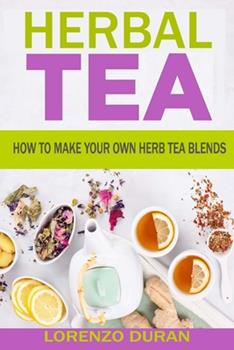 Paperback Herbal Tea: How To Make Your Own Herb Tea Blends Book