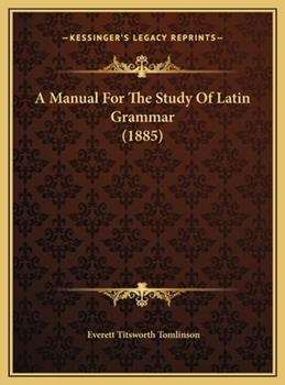 Hardcover A Manual for the Study of Latin Grammar Book