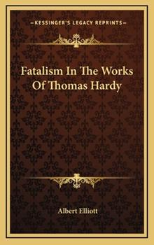 Hardcover Fatalism in the Works of Thomas Hardy Book