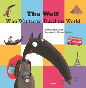 The Wolf Who Wanted to Travel the World - Book #5 of the Le Loup