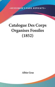 Hardcover Catalogue Des Corps Organises Fossiles (1852) Book