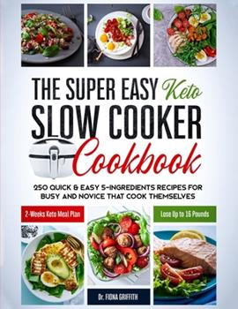 Paperback The Super Easy Keto Slow Cooker Cookbook: 250 Quick & Easy 5-Ingredients Recipes for Busy and Novice that Cook Themselves 2-Weeks Keto Meal Plan - Los Book