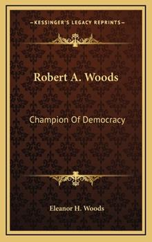 Hardcover Robert a Woods : Champion of Democracy Book