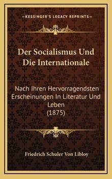 Hardcover Der Socialismus und Die Internationale : Nach Ihren Hervorragendsten Erscheinungen in Literatur und Leben (1875) Book