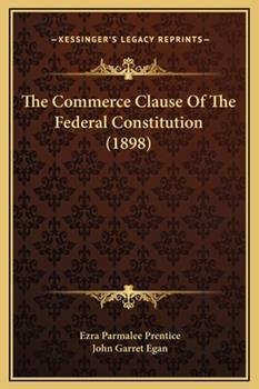 Hardcover The Commerce Clause Of The Federal Constitution (1898) Book