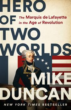 Hardcover Hero of Two Worlds: The Marquis de Lafayette in the Age of Revolution Book
