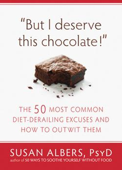 Paperback But I Deserve This Chocolate!: The Fifty Most Common Diet-Derailing Excuses and How to Outwit Them Book