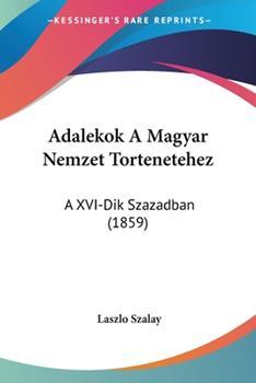 Paperback Adalekok a Magyar Nemzet Tortenetehez : A XVI-Dik Szazadban (1859) Book
