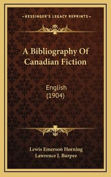 Hardcover A Bibliography of Canadian Fiction : English (1904) Book