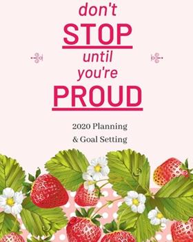 Paperback Don't Stop until You're Proud : 2020 Planner Weekly, Monthly and Daily - Jan 1, 2020 to Dec 31, 2020 Planner & Calendar - New Year's Resolution & Goal Setting for Each Week of the Year - Inspirational 2020 Gifts for Berries Lovers Book