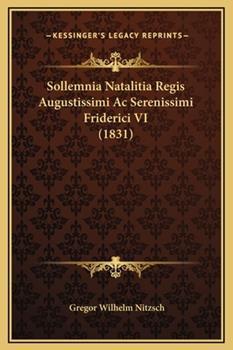 Hardcover Sollemnia Natalitia Regis Augustissimi Ac Serenissimi Friderici Vi Book